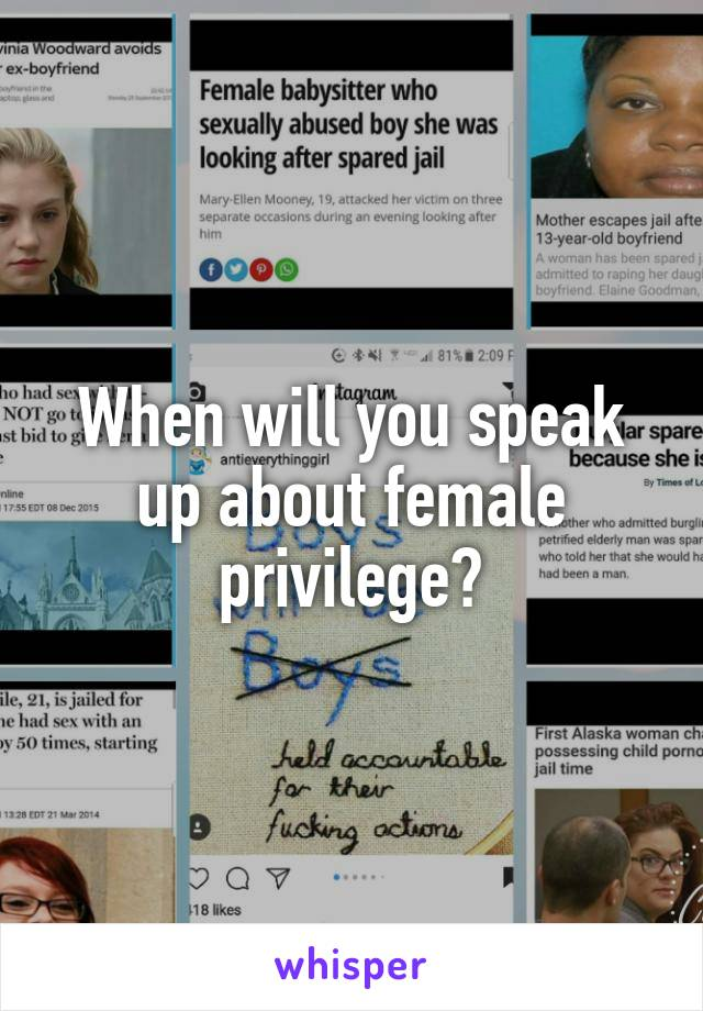 When will you speak up about female privilege?