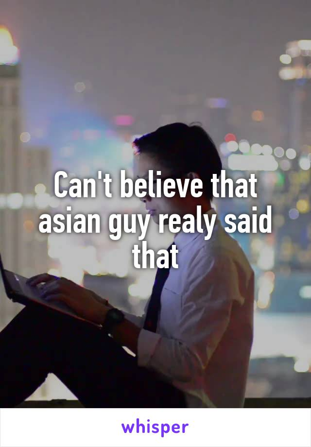 Can't believe that asian guy realy said that