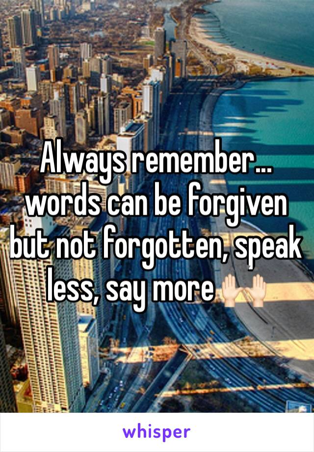 Always remember... words can be forgiven but not forgotten, speak less, say more 🙌🏻