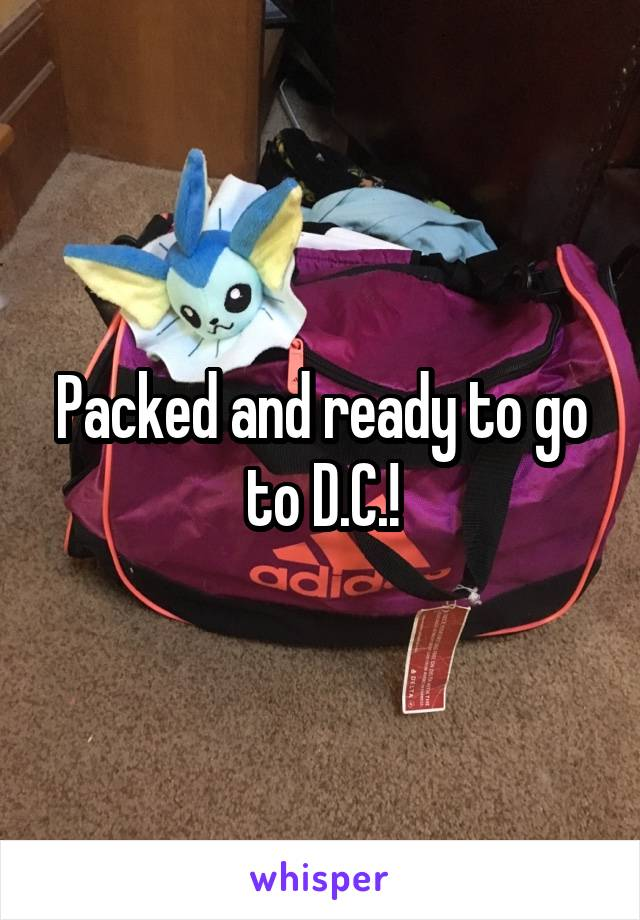 Packed and ready to go to D.C.!