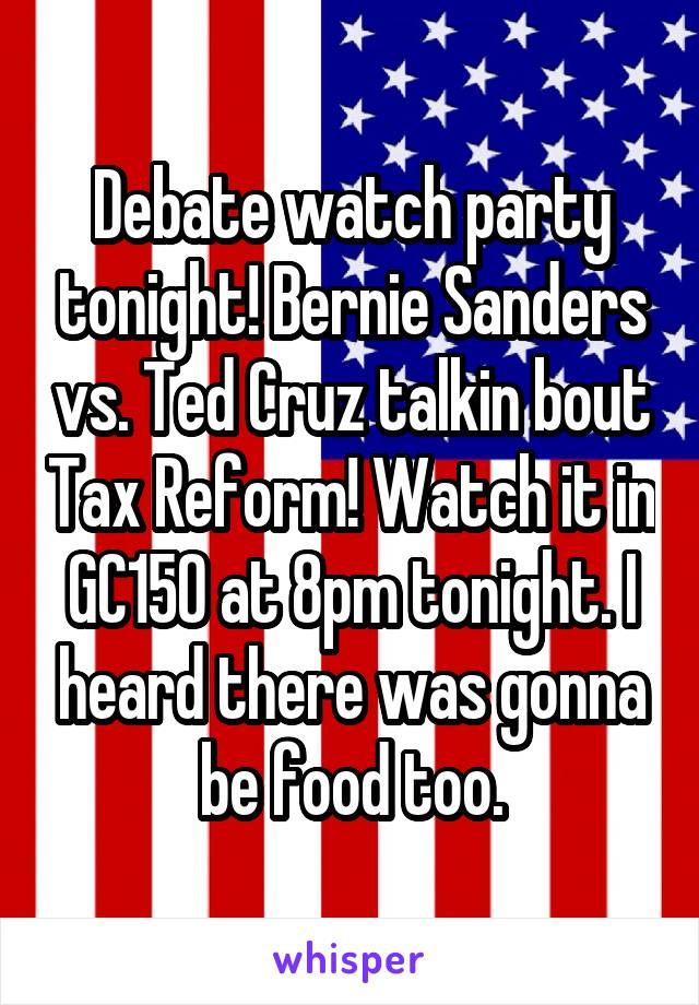 Debate watch party tonight! Bernie Sanders vs. Ted Cruz talkin bout Tax Reform! Watch it in GC150 at 8pm tonight. I heard there was gonna be food too.