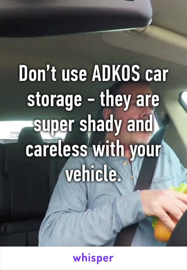 Don't use ADKOS car storage - they are super shady and careless with your vehicle.