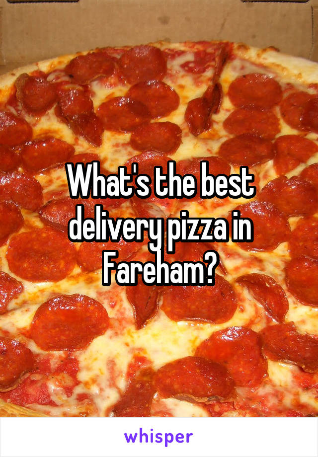 What's the best delivery pizza in Fareham?