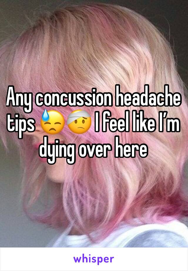 Any concussion headache tips 😓🤕 I feel like I'm dying over here