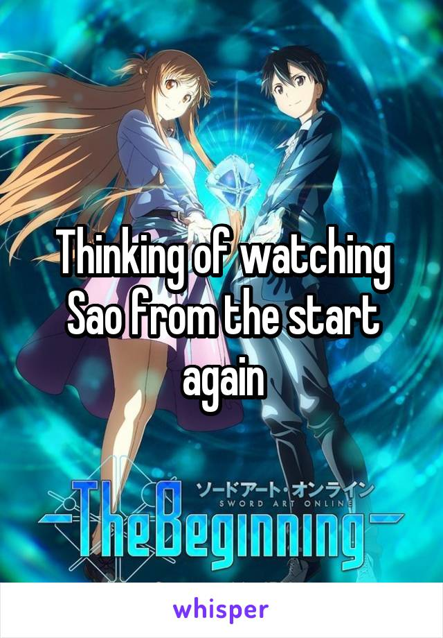 Thinking of watching Sao from the start again