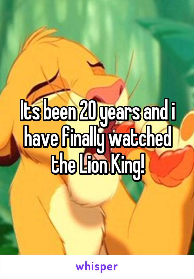 Its been 20 years and i have finally watched the Lion King!