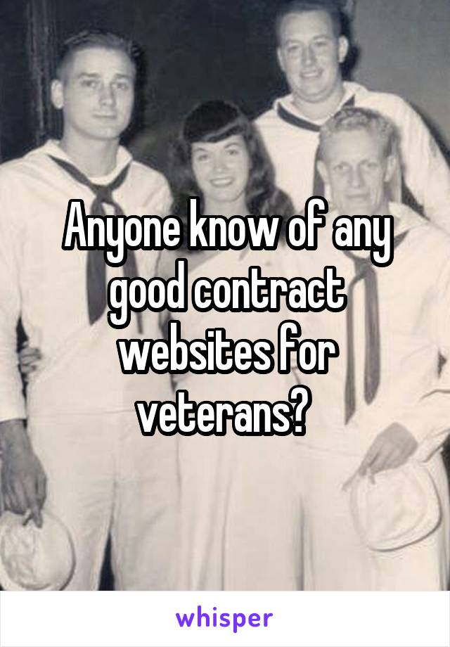 Anyone know of any good contract websites for veterans?