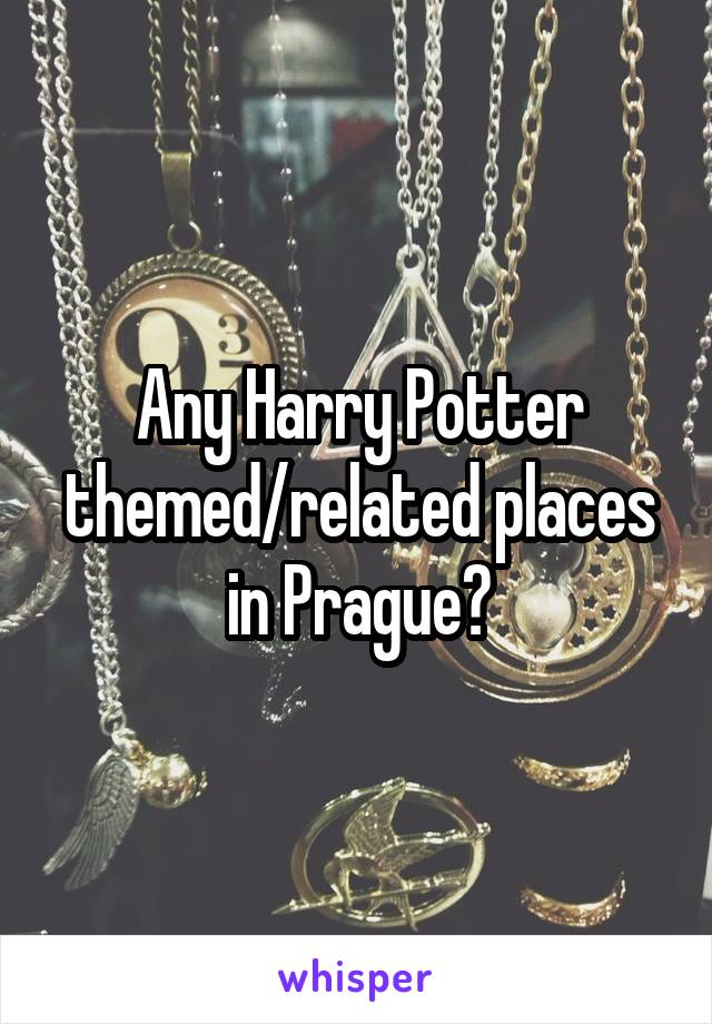 Any Harry Potter themed/related places in Prague?