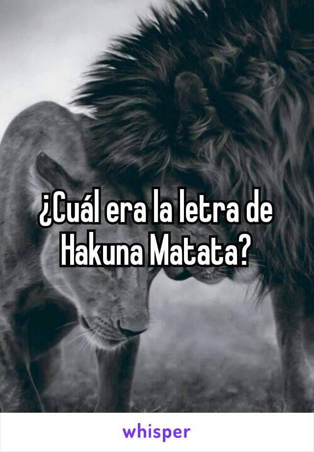 ¿Cuál era la letra de Hakuna Matata?