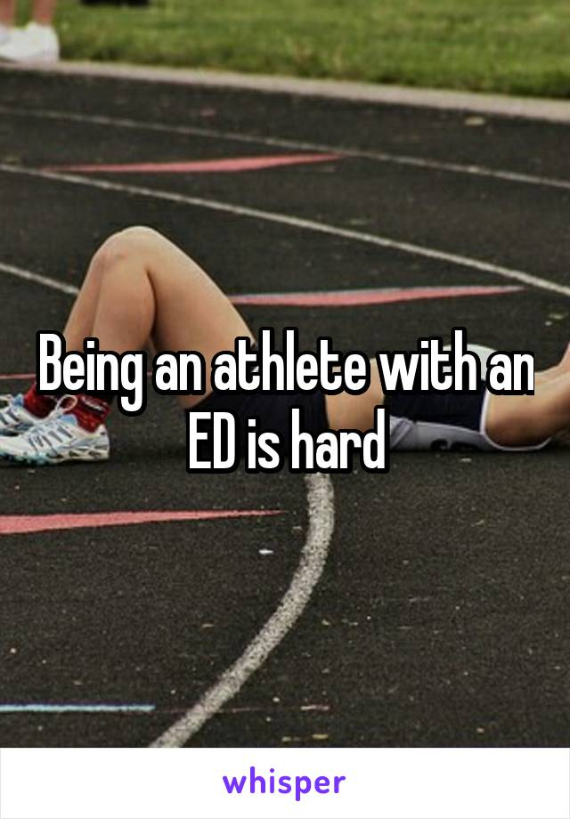 Being an athlete with an ED is hard