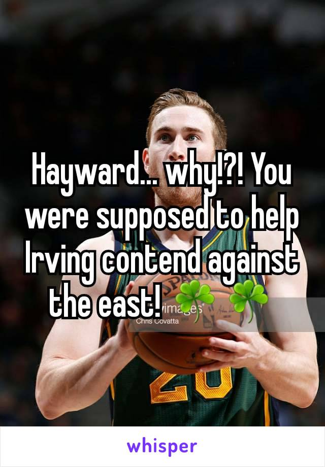 Hayward... why!?! You were supposed to help Irving contend against the east! ☘☘