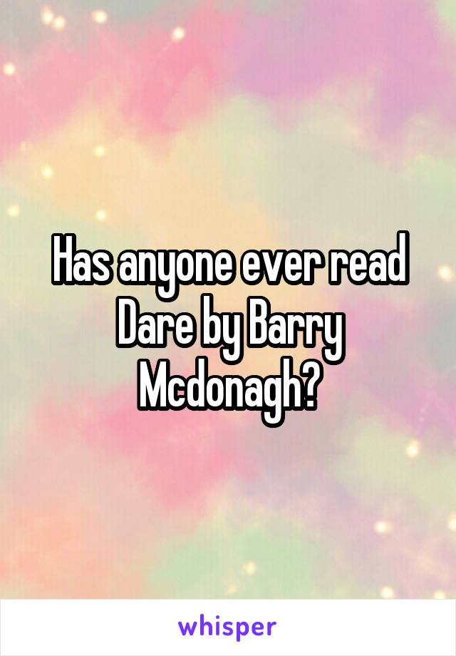 Has anyone ever read Dare by Barry Mcdonagh?