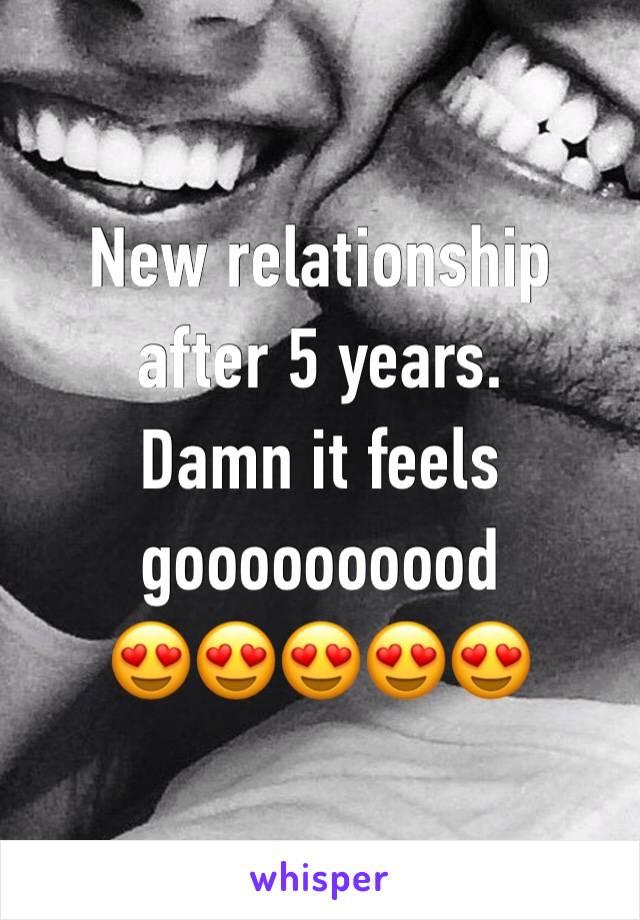 New relationship after 5 years. Damn it feels goooooooood 😍😍😍😍😍