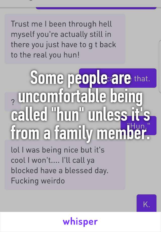 """Some people are uncomfortable being called """"hun"""" unless it's from a family member."""