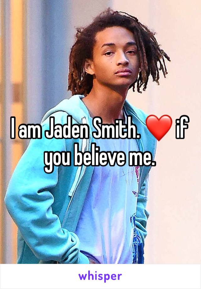 I am Jaden Smith. ❤️ if you believe me.