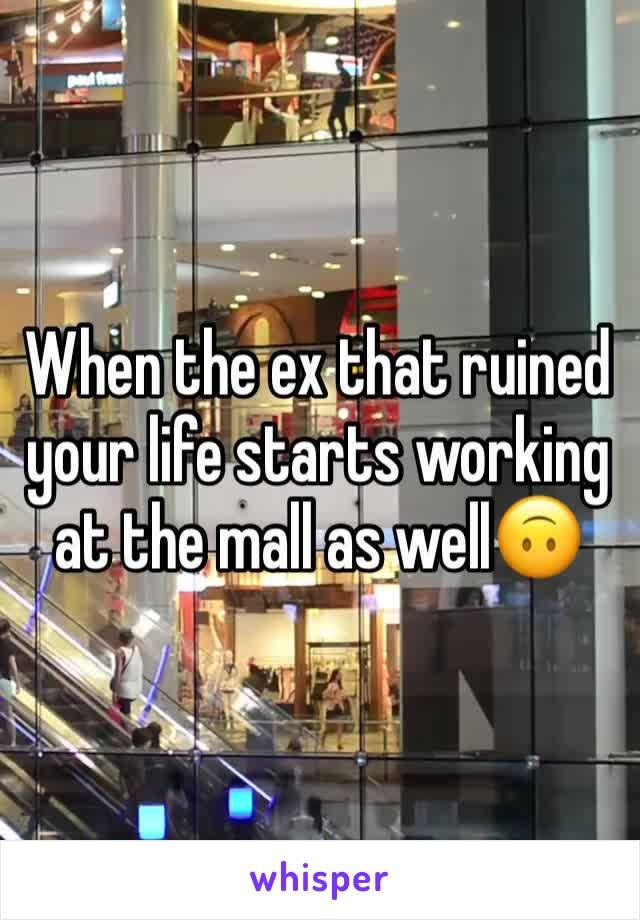 When the ex that ruined your life starts working at the mall as well🙃