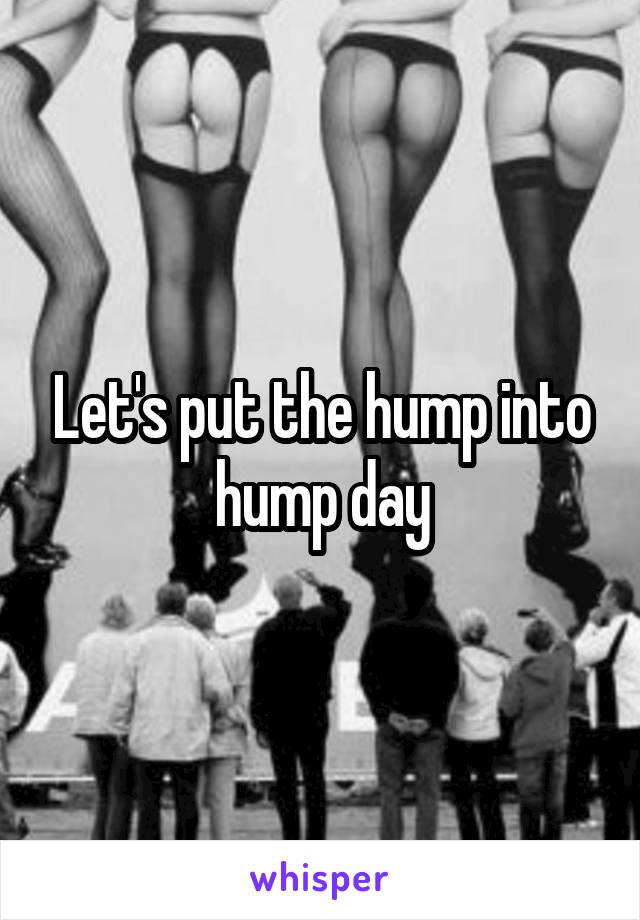 Let's put the hump into hump day