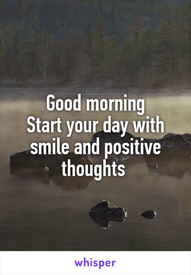 Good morning Start your day with smile and positive thoughts