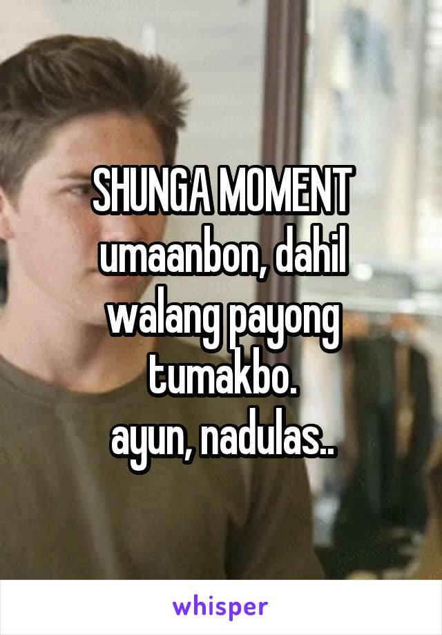 SHUNGA MOMENT umaanbon, dahil walang payong tumakbo. ayun, nadulas..