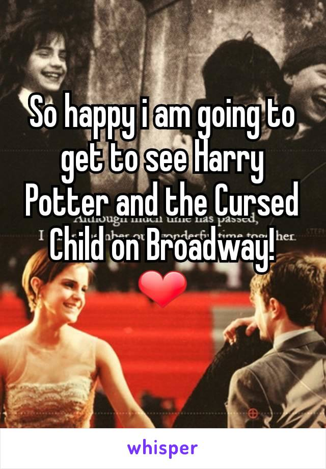 So happy i am going to get to see Harry Potter and the Cursed Child on Broadway! ❤