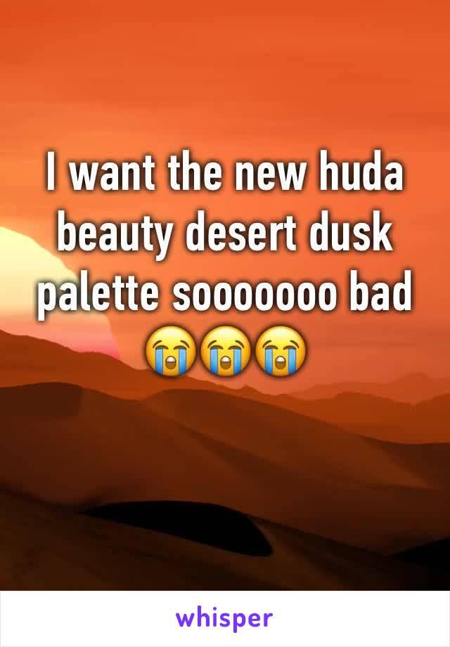 I want the new huda beauty desert dusk palette sooooooo bad  😭😭😭