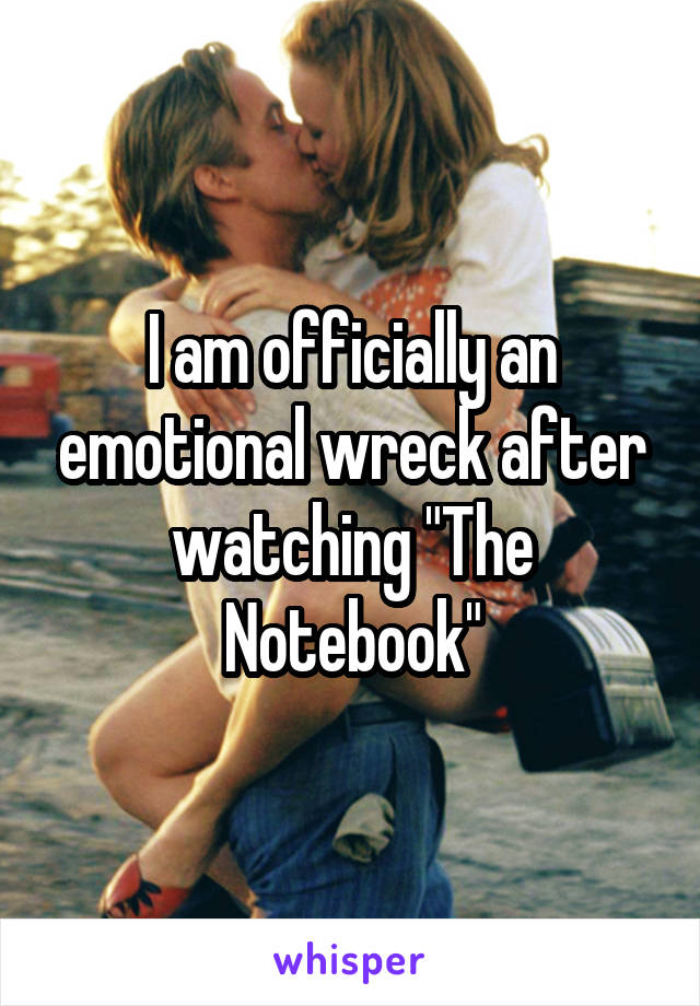 "I am officially an emotional wreck after watching ""The Notebook"""