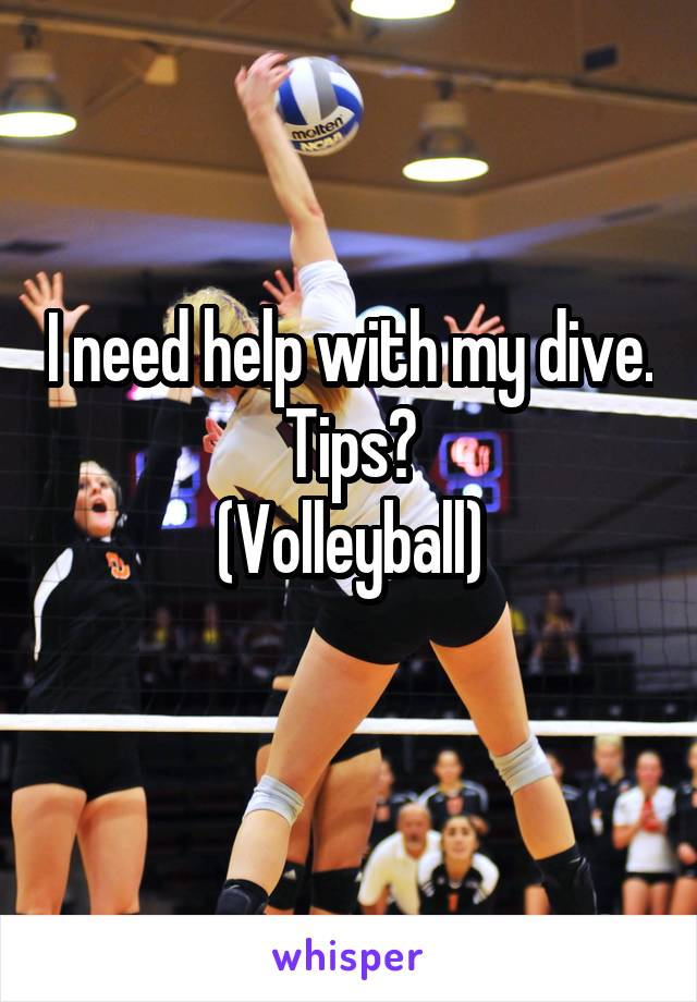 I need help with my dive. Tips? (Volleyball)