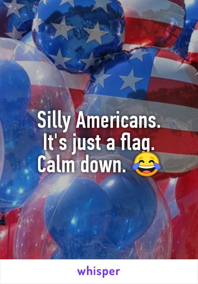 Silly Americans. It's just a flag. Calm down. 😂