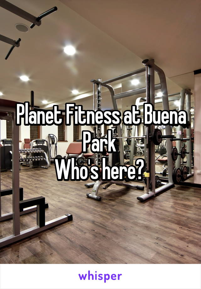 Planet Fitness at Buena Park  Who's here?