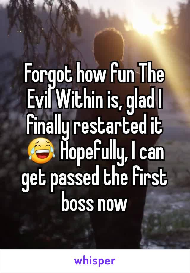 Forgot how fun The Evil Within is, glad I finally restarted it 😂 Hopefully, I can get passed the first boss now