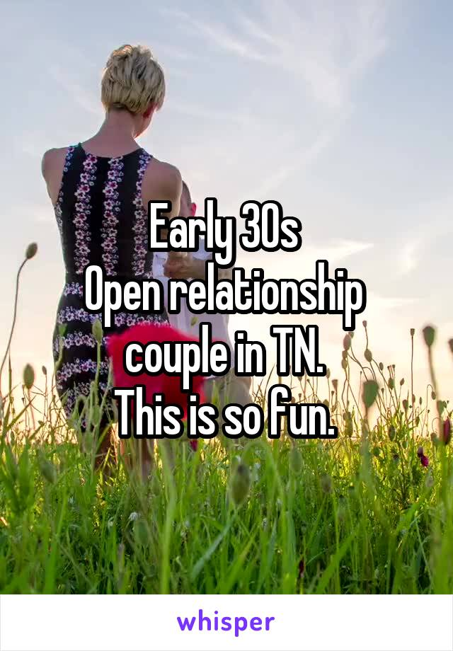 Early 30s  Open relationship  couple in TN.  This is so fun.