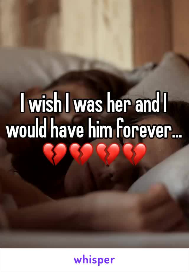 I wish I was her and I would have him forever... 💔💔💔💔