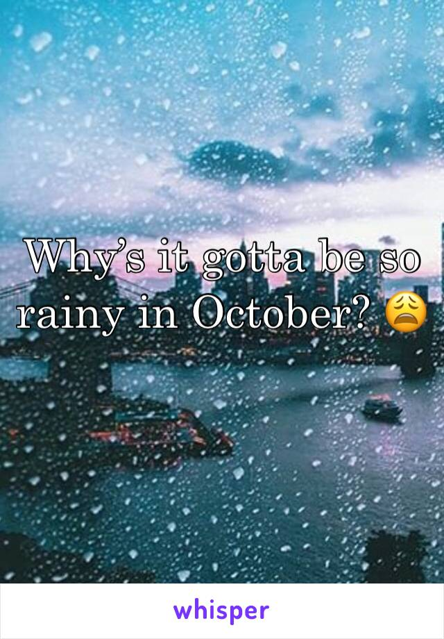 Why's it gotta be so rainy in October? 😩