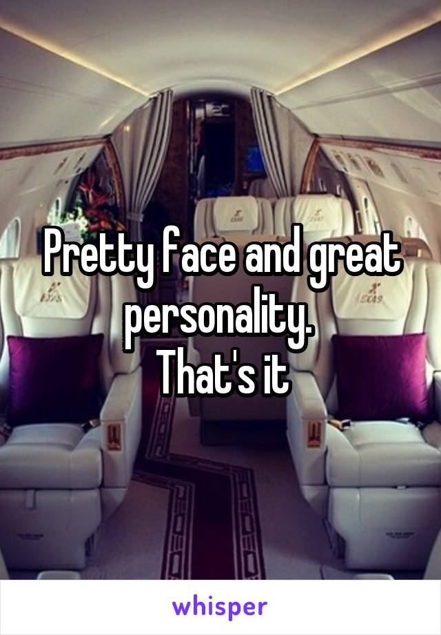 Pretty face and great personality.  That's it