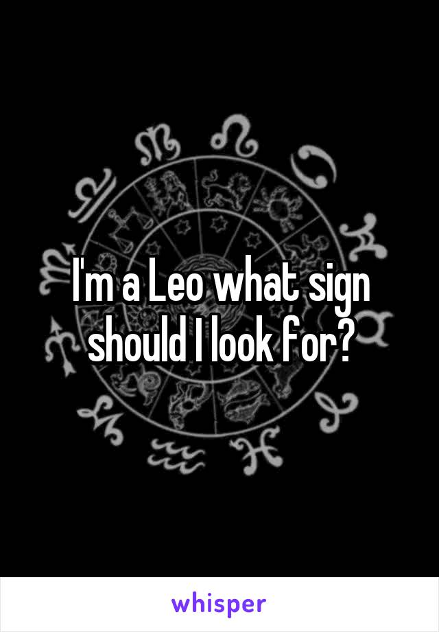 I'm a Leo what sign should I look for?