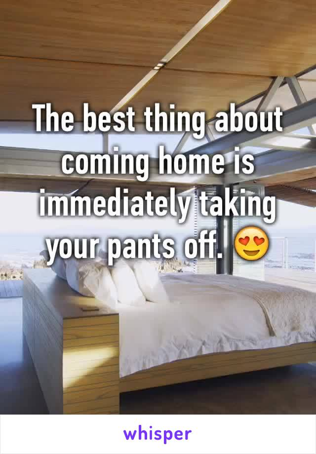 The best thing about coming home is immediately taking your pants off. 😍