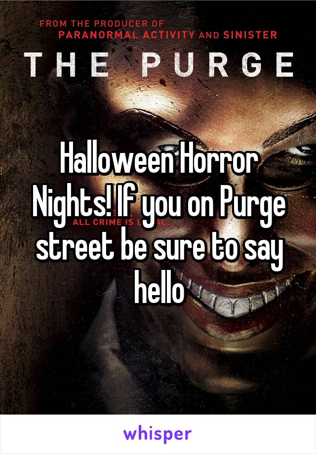 Halloween Horror Nights! If you on Purge street be sure to say hello