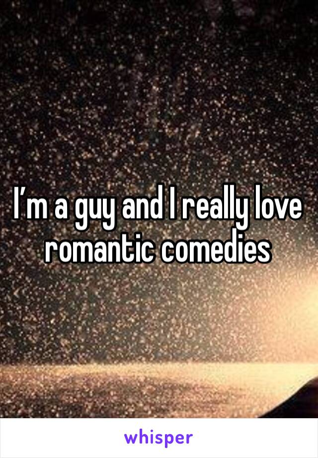I'm a guy and I really love romantic comedies