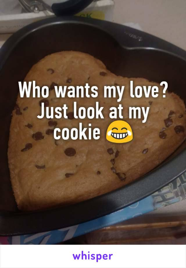 Who wants my love? Just look at my cookie 😂