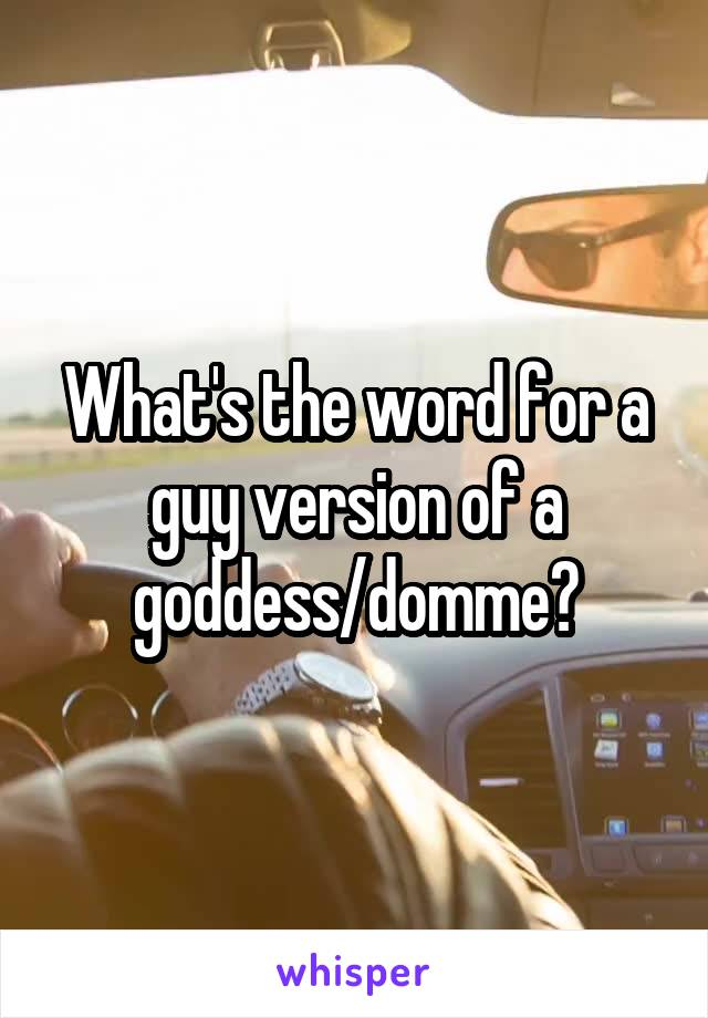 What's the word for a guy version of a goddess/domme?