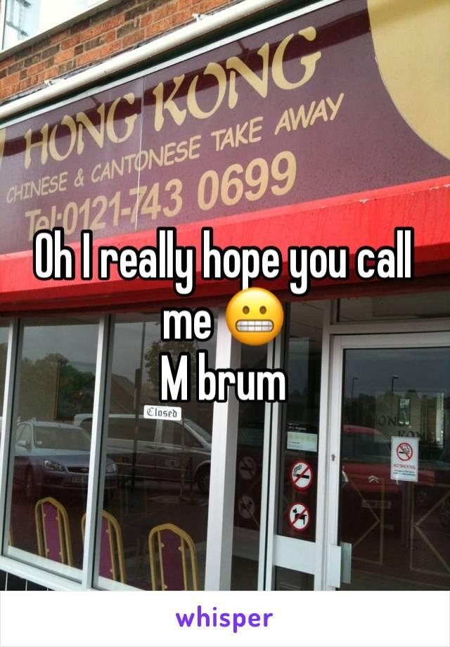 Oh I really hope you call me 😬 M brum