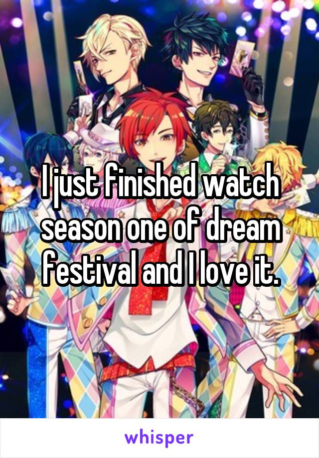 I just finished watch season one of dream festival and I love it.