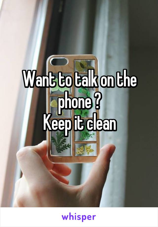 Want to talk on the phone ? Keep it clean