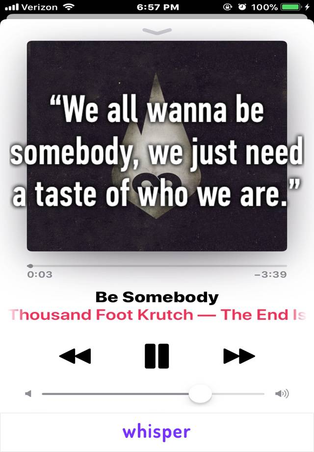 """""""We all wanna be somebody, we just need a taste of who we are."""""""
