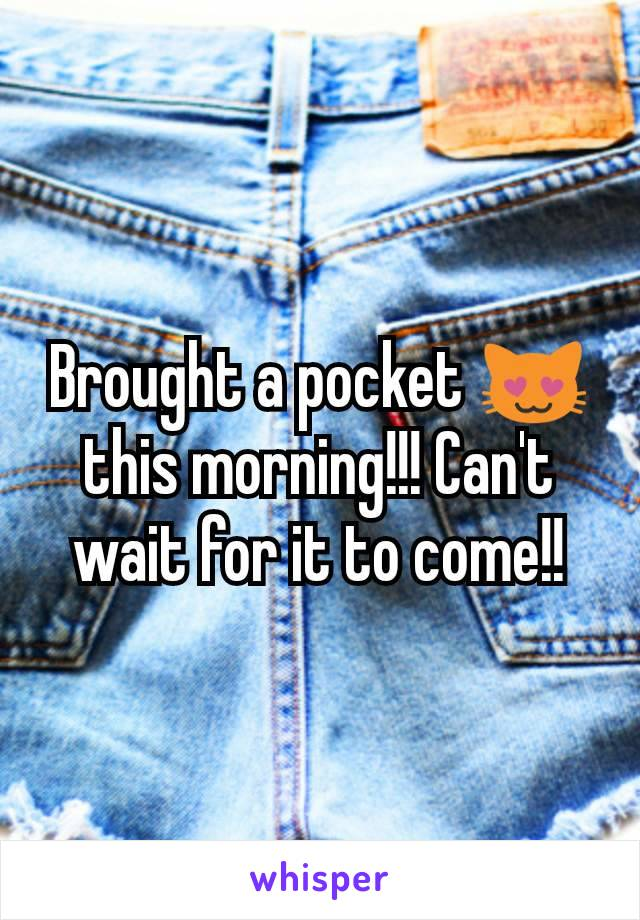Brought a pocket 😻 this morning!!! Can't wait for it to come!!