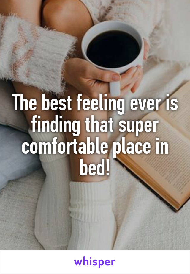 The best feeling ever is finding that super comfortable place in bed!