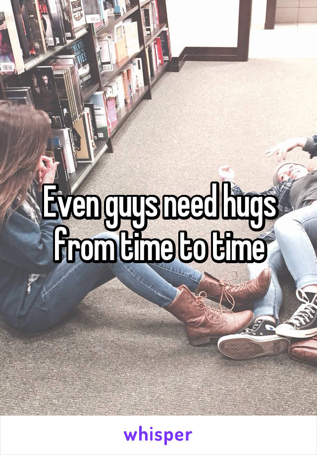 Even guys need hugs from time to time