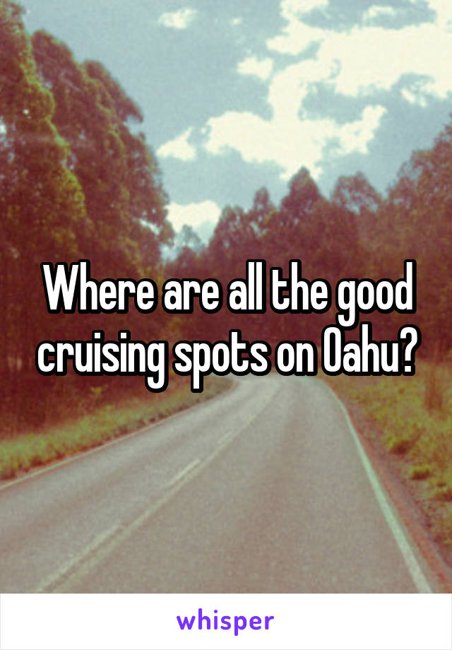 Where are all the good cruising spots on Oahu?