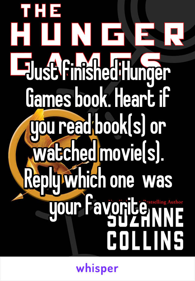 Just finished Hunger Games book. Heart if you read book(s) or watched movie(s). Reply which one  was your favorite
