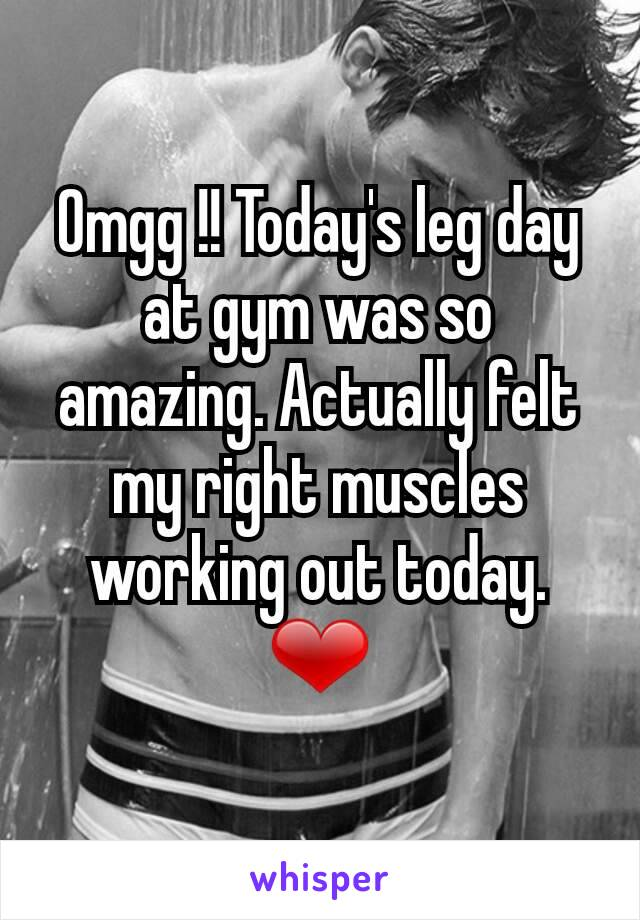 Omgg !! Today's leg day at gym was so amazing. Actually felt my right muscles working out today. ❤